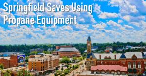 Springfield Saves Using Propane Equipment